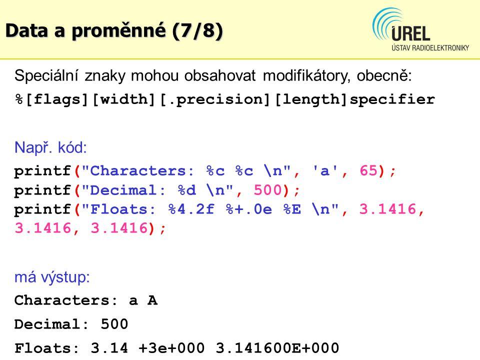 Data a proměnné (7/8) Speciální znaky mohou obsahovat modifikátory, obecně: %[flags][width][.precision][length]specifier.